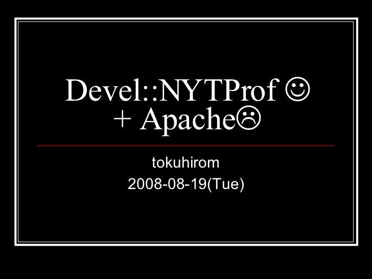 Devel::NYTProf    + Apache  tokuhirom 2008-08-19(Tue)