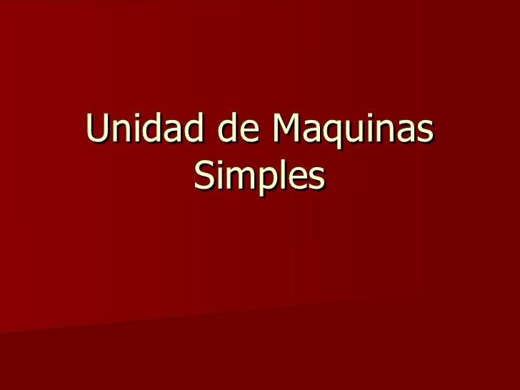 Unidad de Maquinas      Simples