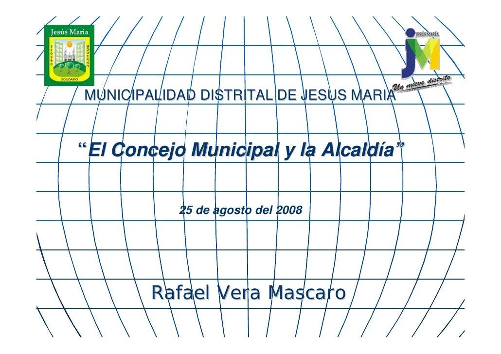 """MUNICIPALIDAD DISTRITAL DE JESUS MARIA   """"El Concejo Municipal y la Alcaldía""""              25 de agosto del 2008          ..."""