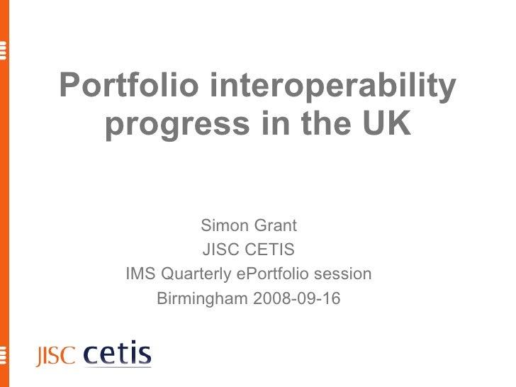 Portfolio interoperability   progress in the UK               Simon Grant              JISC CETIS     IMS Quarterly ePortf...
