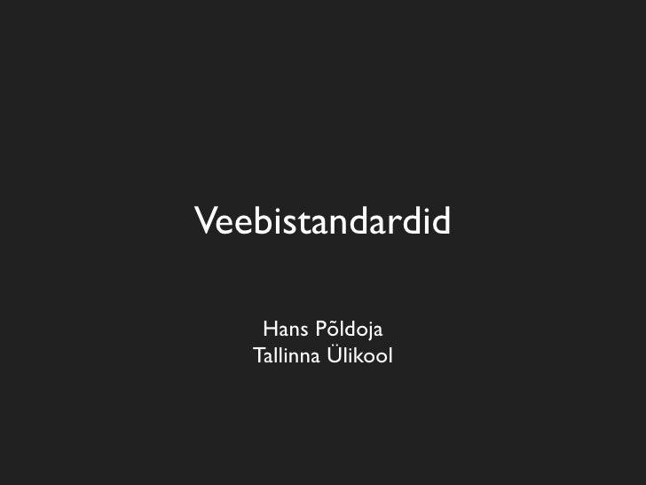 Veebistandardid      Hans Põldoja    Tallinna Ülikool