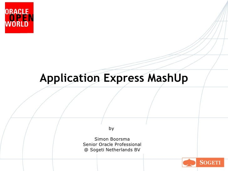 Application  Express MashUp by  Simon Boorsma Senior Oracle Professional @ Sogeti Netherlands BV