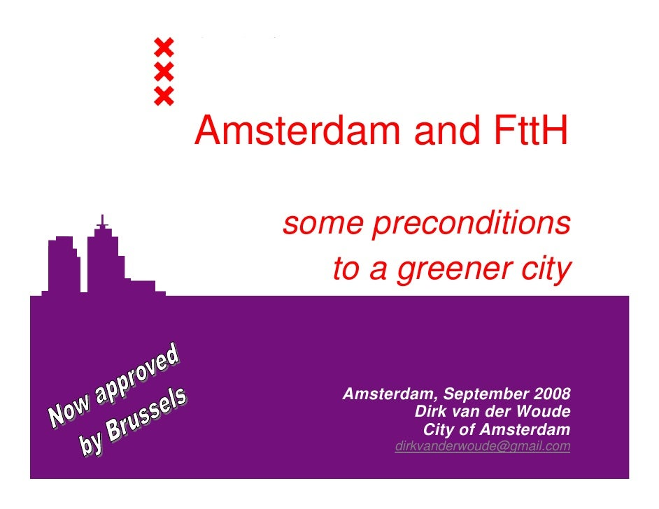 Amsterdam and FttH      some preconditions        to a greener city           Amsterdam, September 2008                Dir...