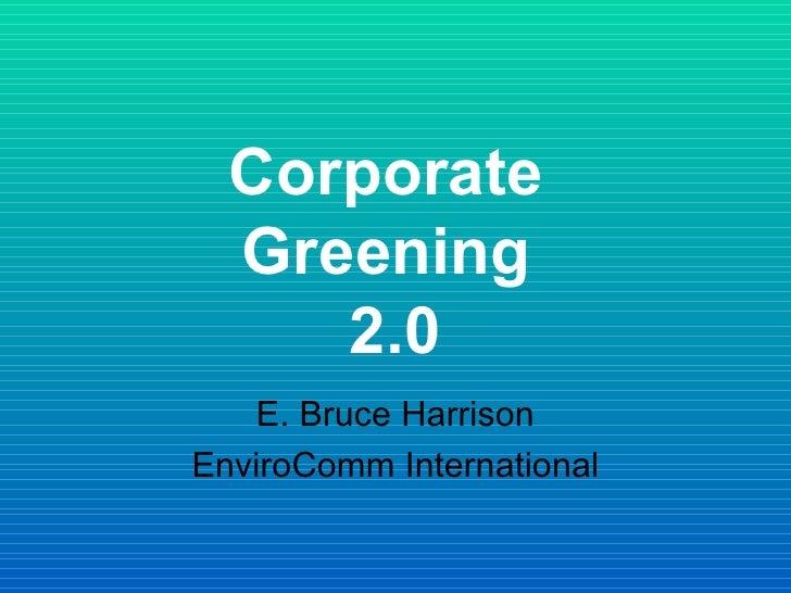 Corporate  Greening  2.0 E. Bruce Harrison EnviroComm International