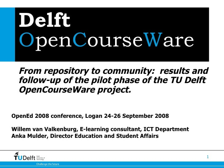 Delft  O pen C ourse W are From repository to community:  results and follow-up of the pilot phase of the TU Delft OpenCou...