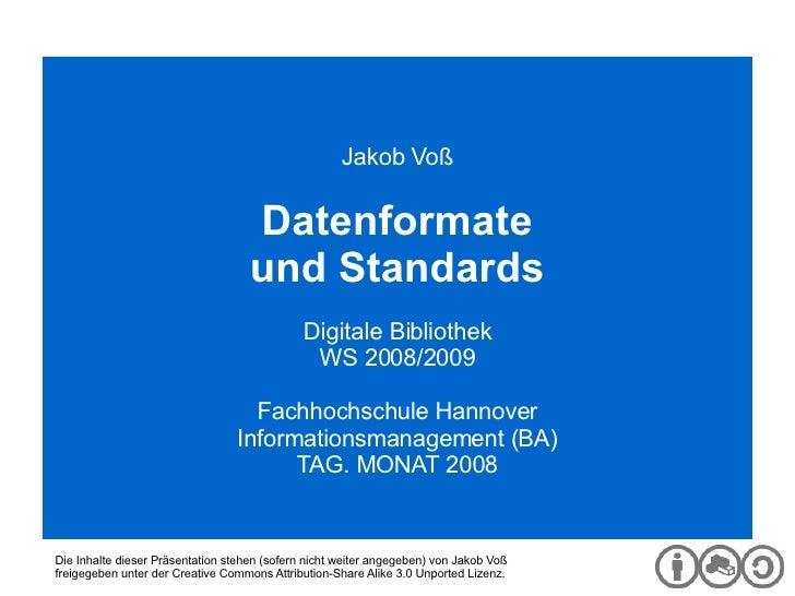 Digitale Bibliothek Jakob Voß Datenformate und Standards Digitale Bibliothek WS 2008/2009 Fachhochschule Hannover Informat...