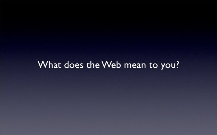 What does the Web mean to you?