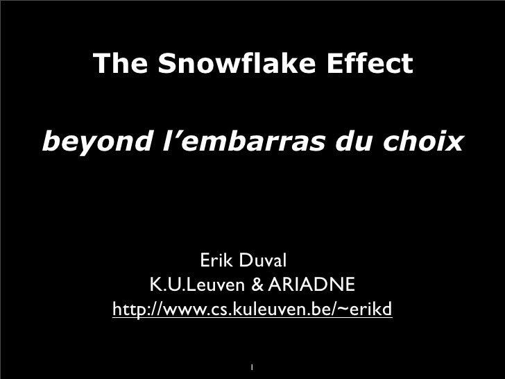 The Snowflake Effect  beyond l'embarras du choix                  Erik Duval          K.U.Leuven & ARIADNE     http://www....