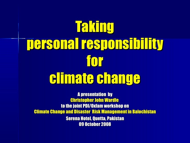 <ul>Taking personal responsibility for climate change </ul><ul>A presentation  by Christopher John Wardle   to the joint P...