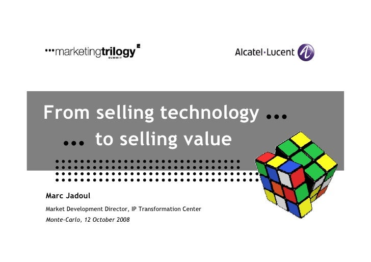 From selling technology                                 …      …      to selling value  Marc Jadoul Market Development Dir...