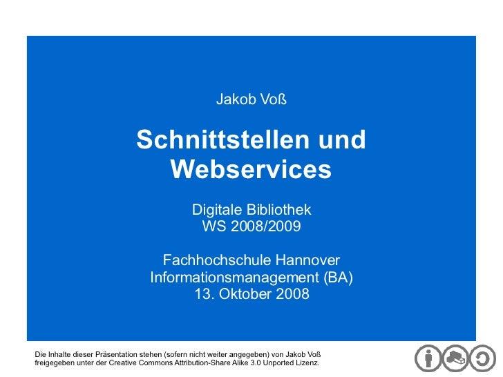 Digitale Bibliothek Jakob Voß Schnittstellen und Webservices Digitale Bibliothek WS 2008/2009 Fachhochschule Hannover Info...