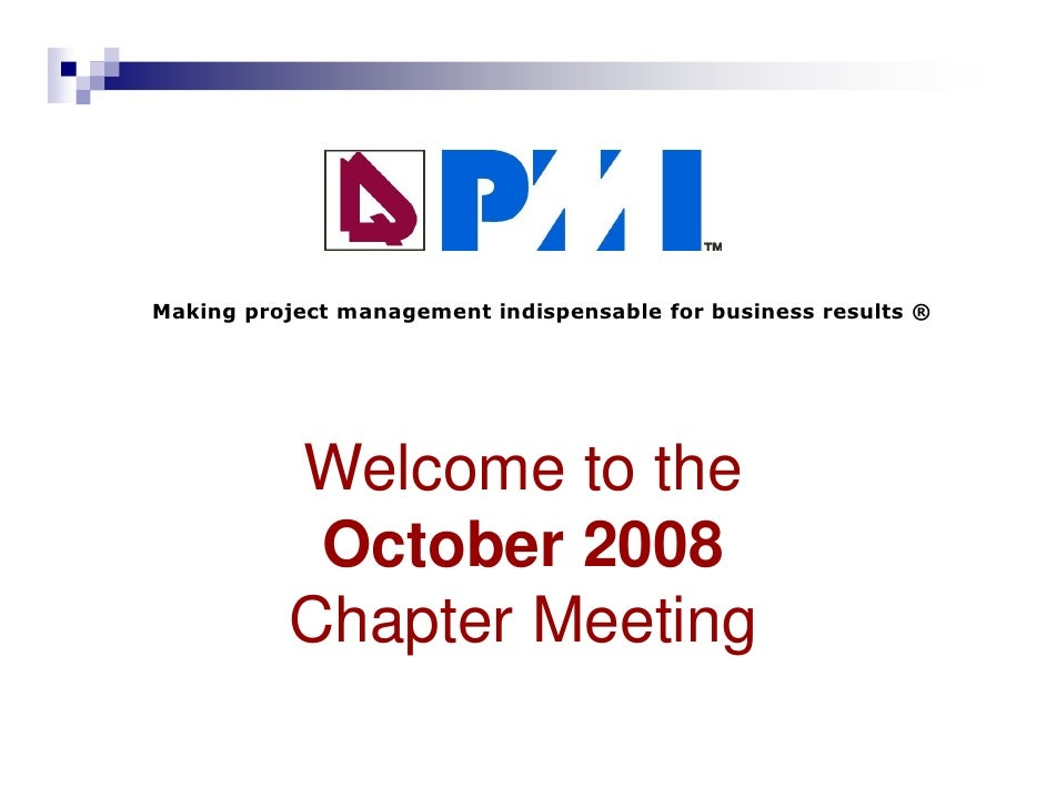 Making project management indispensable for business results ®                Welcome to the             October 2008     ...