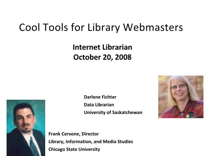 Cool Tools for Library Webmasters  Internet Librarian October 20, 2008 Darlene Fichter Data Librarian University of Saskat...