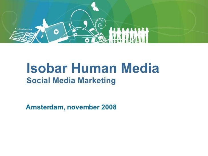 Amsterdam, november 2008 Isobar Human Media Social Media Marketing