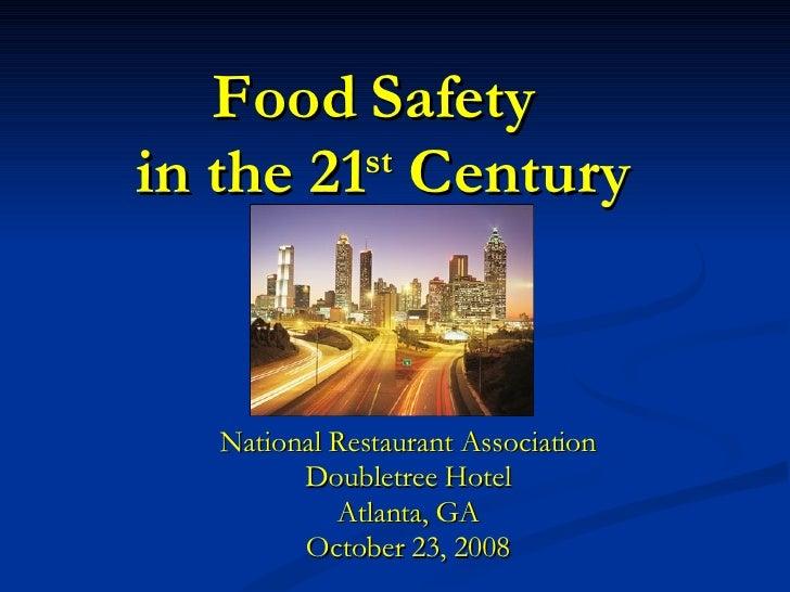 Food Safety  in the 21 st  Century National Restaurant Association Doubletree Hotel Atlanta, GA October 23, 2008
