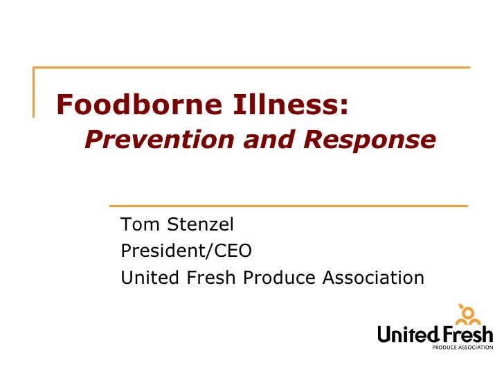 Foodborne Illness:   Prevention and Response Tom Stenzel President/CEO United Fresh Produce Association