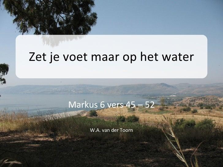 Zet je voet maar op het water Markus 6 vers 45 – 52 W.A. van der Toorn
