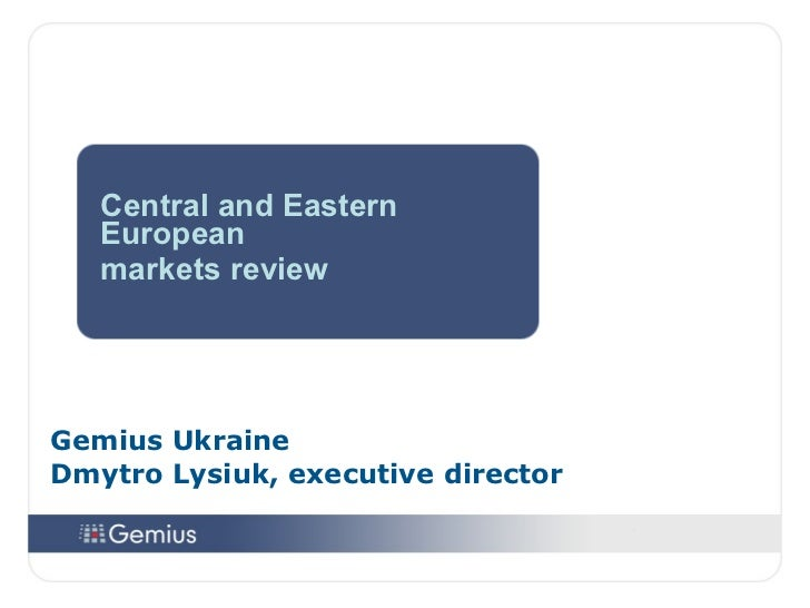 Gemius  Ukraine Dmytro Lysiuk, executive director Central and Eastern European markets review