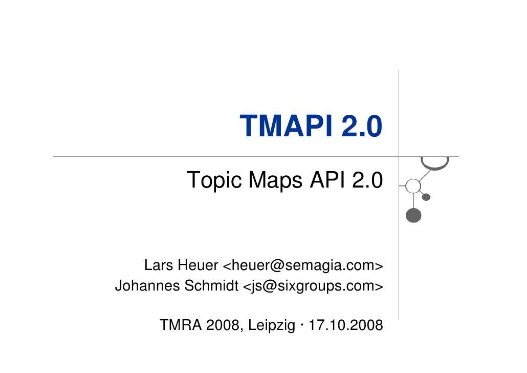 TMAPI 2.0          Topic Maps API 2.0       Lars Heuer <heuer@semagia.com> Johannes Schmidt <js@sixgroups.com>       TMRA ...