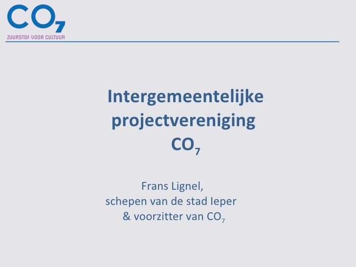 Intergemeentelijke projectvereniging  CO 7 Frans Lignel,  schepen van de stad Ieper  & voorzitter van CO 7