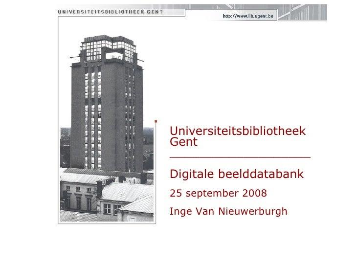 Universiteitsbibliotheek Gent  ___________________ Digitale beelddatabank 25 september 2008 Inge Van Nieuwerburgh