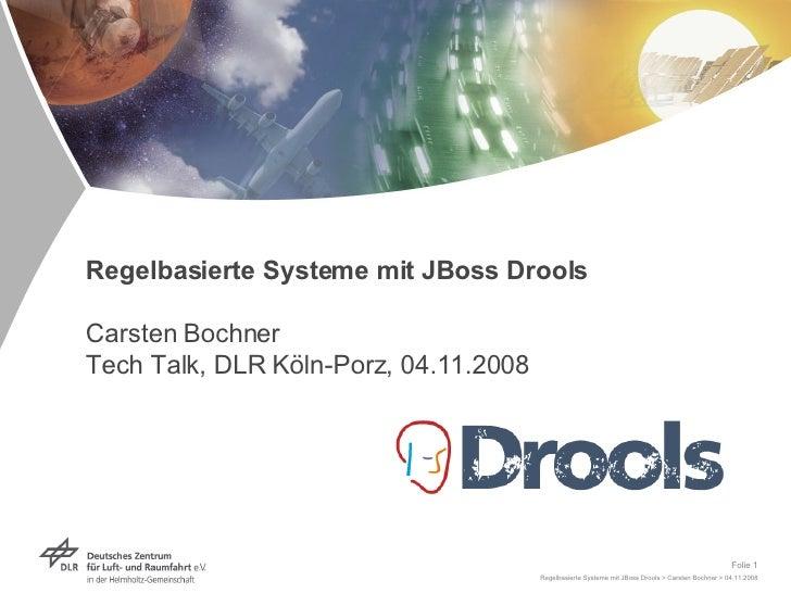 Regelbasierte Systeme mit JBoss Drools  Carsten Bochner Tech Talk, DLR Köln-Porz, 04.11.2008