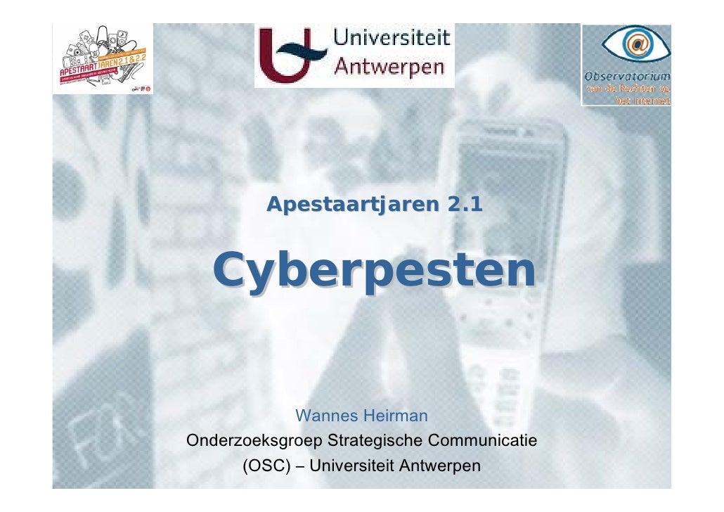 Apestaartjaren 2.1      Cyberpesten              Wannes Heirman Onderzoeksgroep Strategische Communicatie       (OSC) – Un...