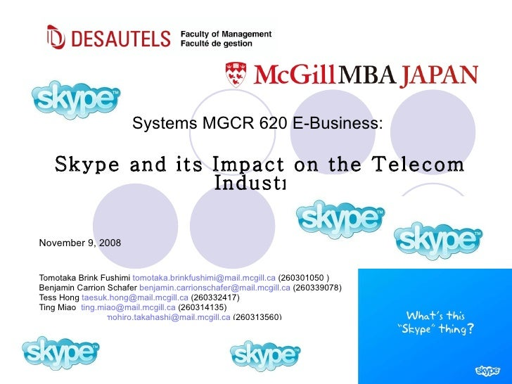Systems MGCR 620 E-Business:  Skype and its Impact on the Telecom Industry November 9, 2008 Tomotaka Brink Fushimi  [email...