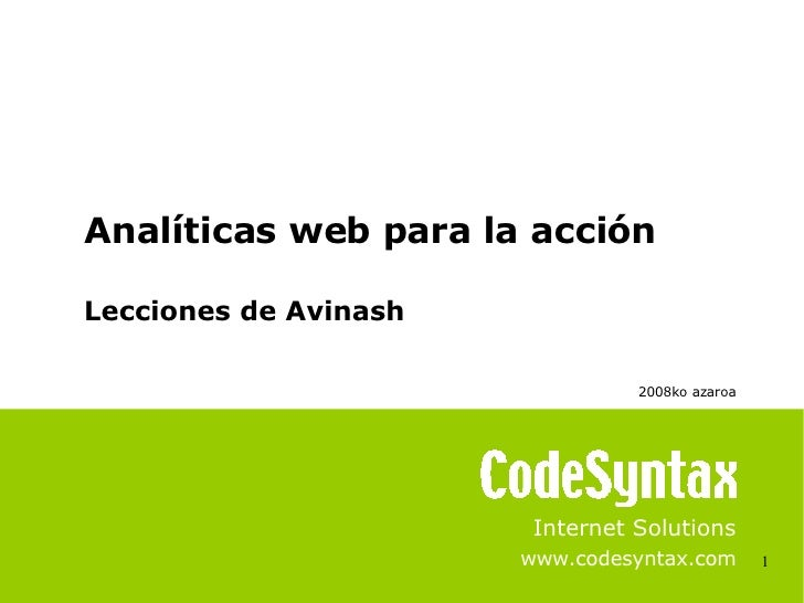 1 Internet Solutions www.codesyntax.com Analíticas web para la acción Lecciones de Avinash 2008ko azaroa