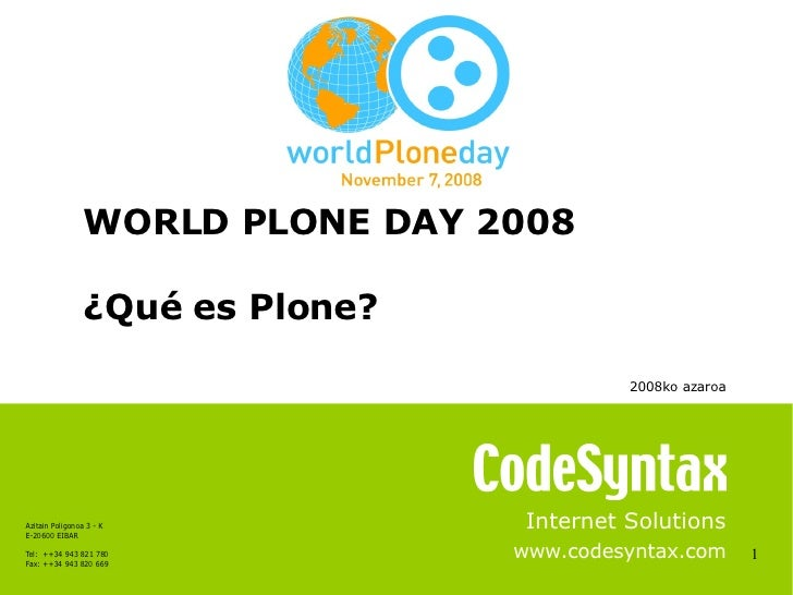 1 Internet Solutions www.codesyntax.com WORLD PLONE DAY 2008 ¿Qué es Plone?  2008ko azaroa