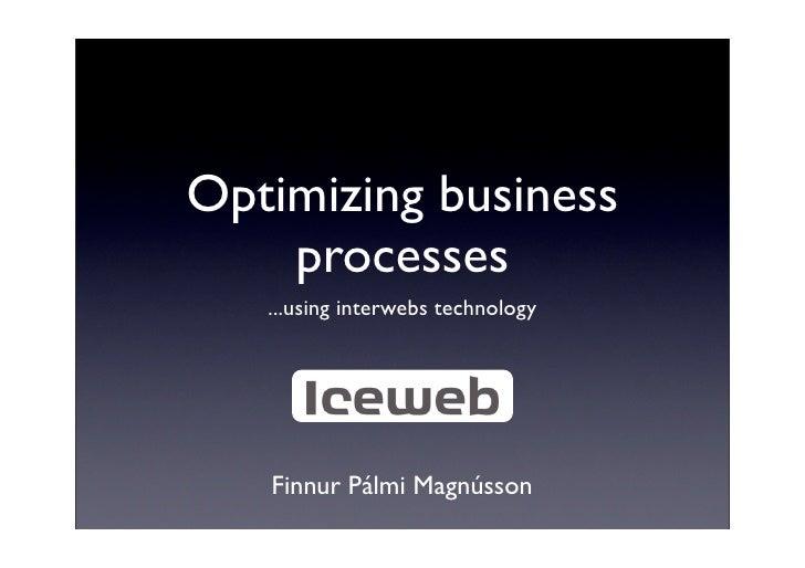 Optimizing business processes using interwebs technology