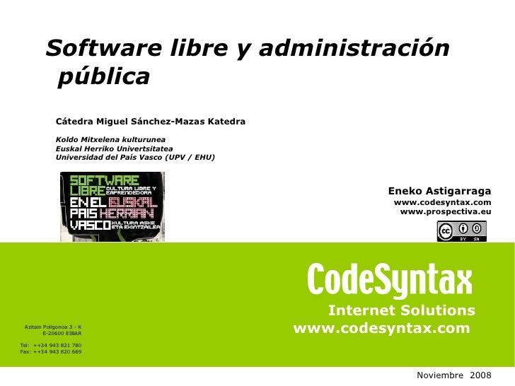 Software libre y administración           pública              Cátedra Miguel Sánchez-Mazas Katedra               Koldo Mi...