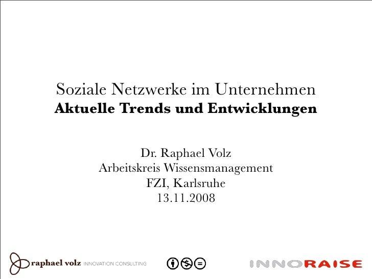 Soziale Netzwerke im Unternehmen Aktuelle Trends und Entwicklungen               Dr. Raphael Volz      Arbeitskreis Wissen...