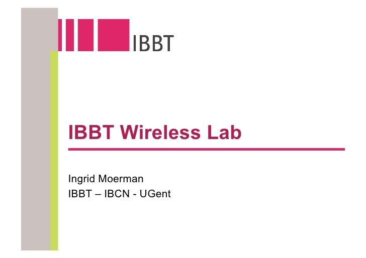 IBBT Wireless Lab  Ingrid Moerman IBBT – IBCN - UGent