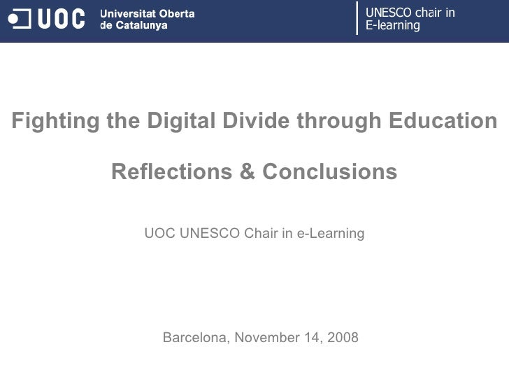 Fighting the Digital Divide through Education Reflections & Conclusions UOC UNESCO Chair in e-Learning Barcelona,   Novemb...