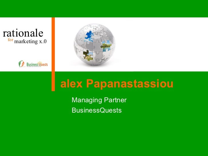 rationale marketing x.0 for alex Papanastassiou Managing Partner BusinessQuests