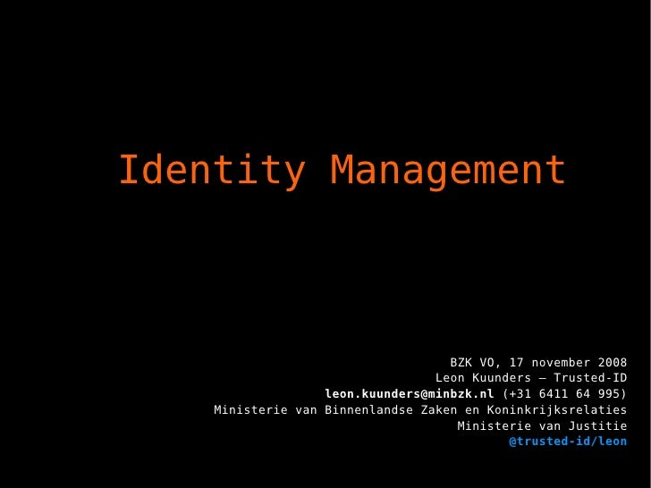 BZK VO, 17 november 2008 Leon Kuunders – Trusted-ID [email_address]  (+31 6411 64 995) Ministerie van Binnenlandse Zaken e...