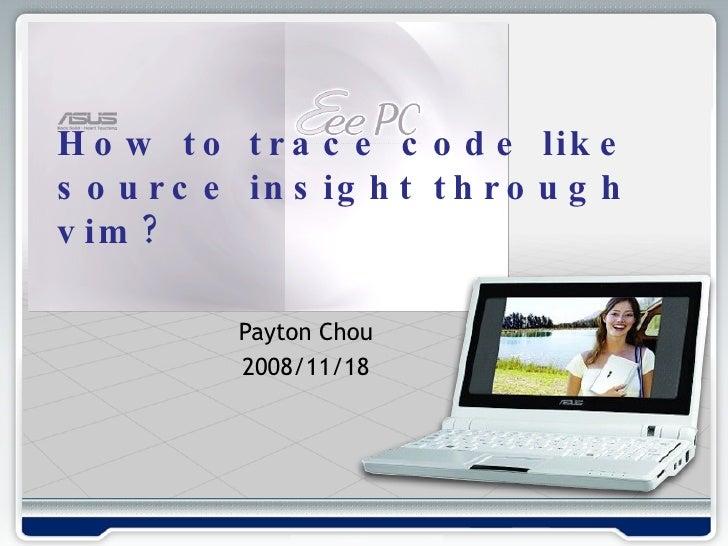Payton Chou 2008/11/18 How to trace code like source insight through vim?