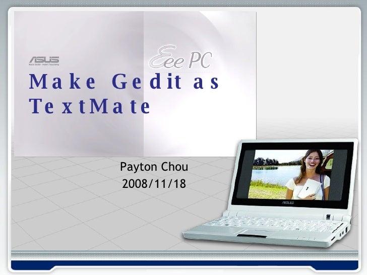 Payton Chou 2008/11/18 Make Gedit as TextMate