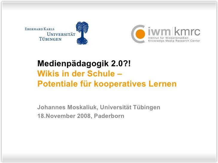 Medienpädagogik 2.0?!  Wikis in der Schule – Potentiale für kooperatives Lernen Johannes Moskaliuk, Universität Tübingen 1...