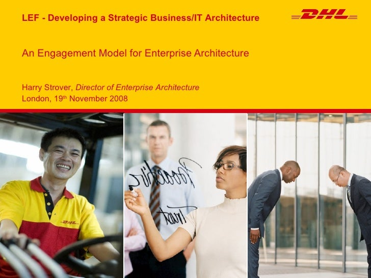 LEF - Developing a Strategic Business/IT Architecture   An Engagement Model for Enterprise Architecture   Harry Strover, D...