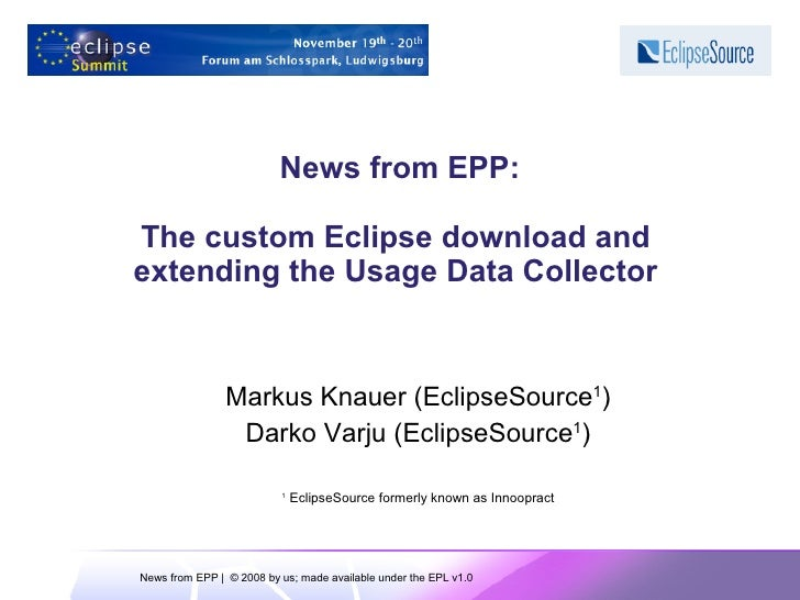News from EPP:  The custom Eclipse download and extending the Usage Data Collector                   Markus Knauer (Eclips...
