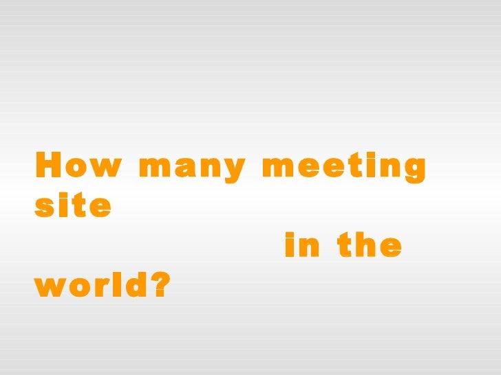 How many meeting site   in the world?