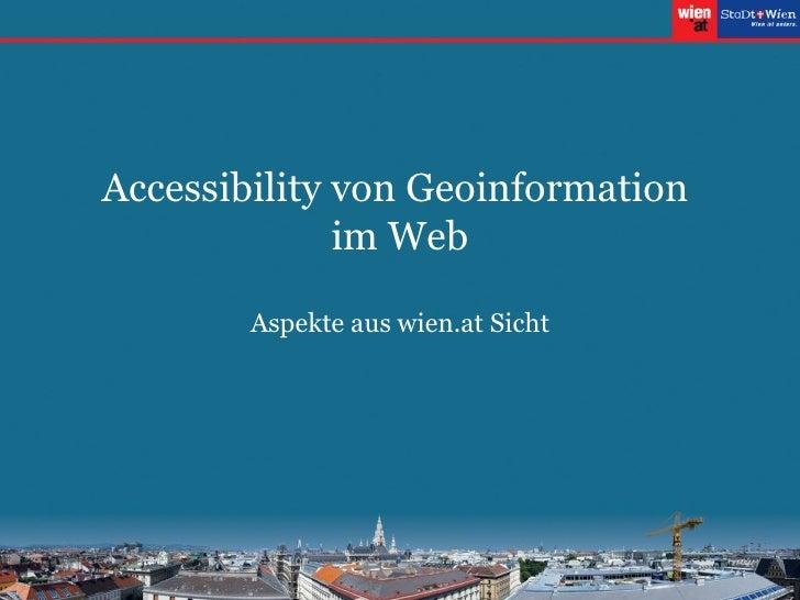 Accessibility von Geoinformation  im Web Aspekte aus wien.at Sicht