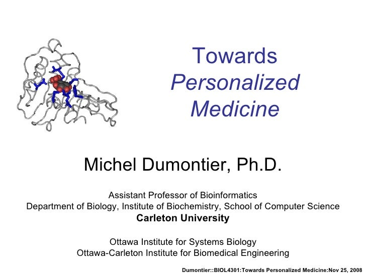 Towards  Personalized Medicine Michel Dumontier, Ph.D. Assistant Professor of Bioinformatics Department of Biology, Instit...