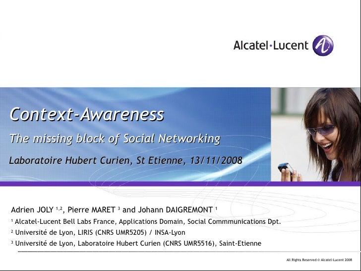 Context-Awareness The missing block of Social Networking Laboratoire Hubert Curien, St Etienne, 13/11/2008 Adrien JOLY  1,...