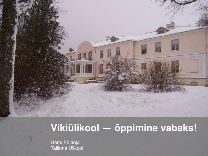 Vikiülikool — õppimine vabaks! Hans Põldoja Tallinna Ülikool