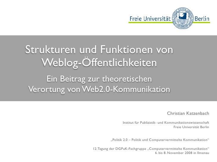 Strukturen und Funktionen von    Weblog-Öffentlichkeiten     Ein Beitrag zur theoretischen Verortung von Web2.0-Kommunikat...