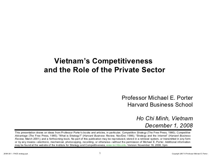 Professor Michael E. Porter Harvard Business School Ho Chi Minh, Vietnam December 1, 2008 Vietnam's Competitiveness  and t...