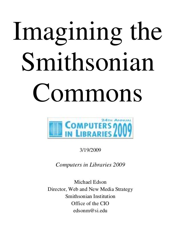 Imagining the Smithsonian Commons 3/19/2009  Computers in Libraries 2009 Michael Edson Director, Web and New Media Strateg...